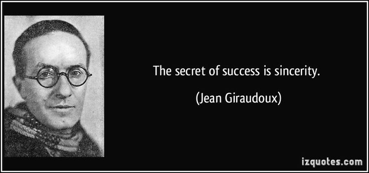The secret of success is sincerity. (Jean Giraudoux) #quotes #quote #quotations #JeanGiraudoux