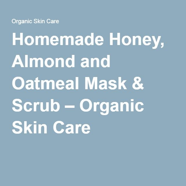 Homemade Honey, Almond and Oatmeal Mask & Scrub – Organic Skin Care