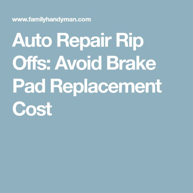 Auto Repair Rip Offs: Avoid Brake Pad Replacement Cost