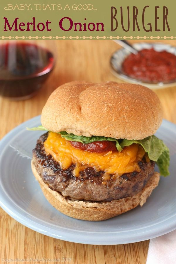 Baby, That's a Good Merlot Onion Burger | cupcakesandkalechips.com | #hamburger #cheeseburger #beef