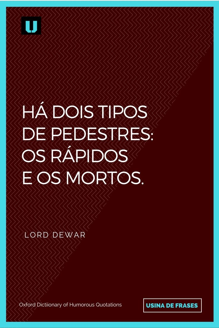 Frase que define os pedestres, do fabricante de uísque escocês Lord Dewar. #UsinadeFrases
