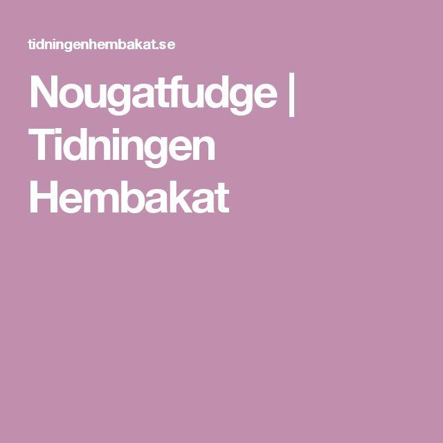 Nougatfudge | Tidningen Hembakat