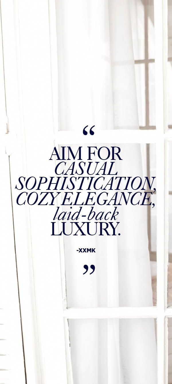 """Aim for casual sophistication, cozy elegance, laid-back luxury."" –xxMK #StyleTip"
