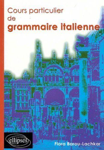 Cours particulier de grammaire italienne, http://www.amazon.fr/dp/272981776X/ref=cm_sw_r_pi_awdl_t-ZBwb082CQGD