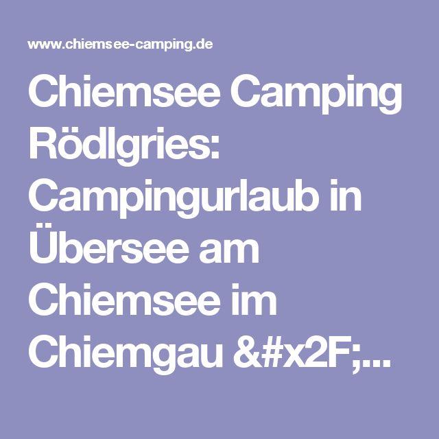 Chiemsee Camping Rödlgries: Campingurlaub in Übersee am Chiemsee im Chiemgau /Bayern