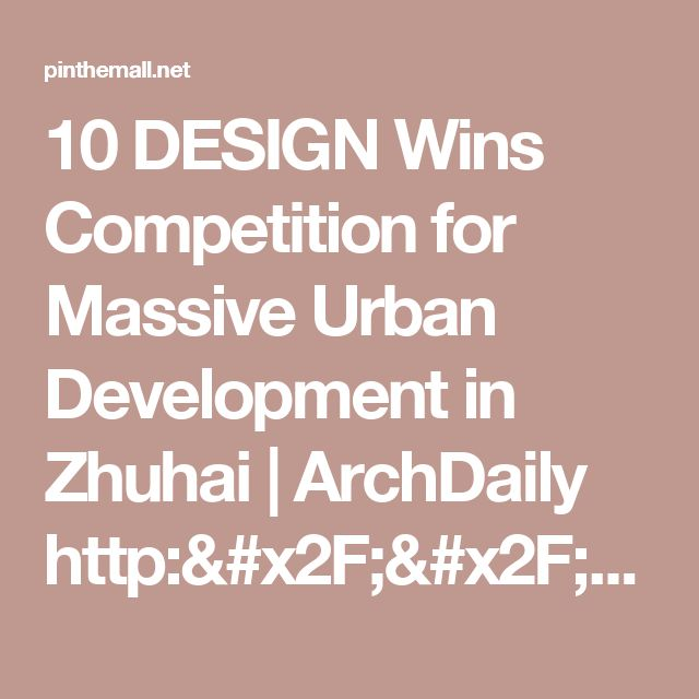 10 DESIGN Wins Competition for Massive Urban Development in Zhuhai | ArchDaily     http://www.archdaily.com/795578/10-design-wins-competition-for-ma... - a grouped images picture - Pin Them All