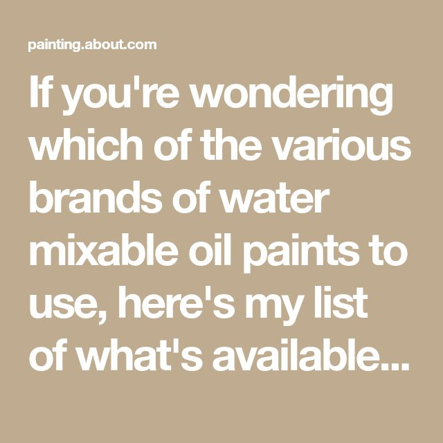 If you're wondering which of the various brands of water mixable oil paints to use, here's my list of what's available and my thoughts on them.