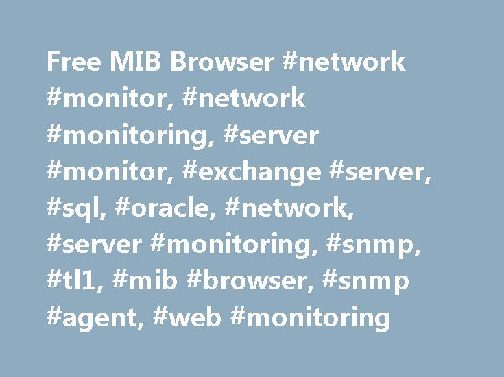 Free MIB Browser #network #monitor, #network #monitoring, #server #monitor, #exchange #server, #sql, #oracle, #network, #server #monitoring, #snmp, #tl1, #mib #browser, #snmp #agent, #web #monitoring http://game.nef2.com/free-mib-browser-network-monitor-network-monitoring-server-monitor-exchange-server-sql-oracle-network-server-monitoring-snmp-tl1-mib-browser-snmp-agent-web-monitoring/  #MIB Browser iReasoning MIB browser is a powerful and easy-to-use tool powered by iReasoning SNMP API. MIB…