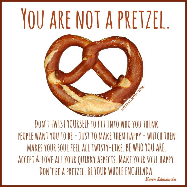 Quotes About Not Caring What Others Think: You Are Not A Pretzel. #notsalmon