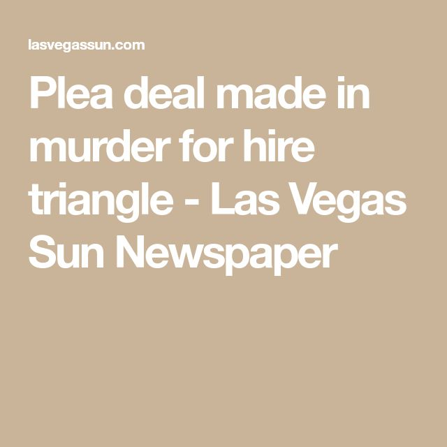 Plea deal made in murder for hire triangle - Las Vegas Sun Newspaper