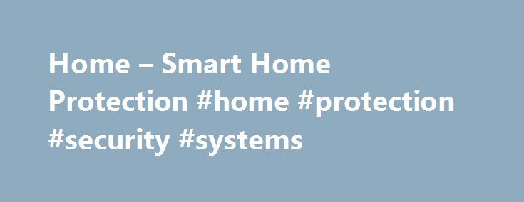 Home – Smart Home Protection #home #protection #security #systems http://kenya.remmont.com/home-smart-home-protection-home-protection-security-systems/  # Welcome to Smart Home Protection Systems, Inc. Peace of Mind Promise As a Smart Home Protection Systems customer, you deserve nothing less than preferred levels of personal service, responsiveness, and attentiveness – from the initial meeting in understanding your security needs until after your custom solution is installed. Residential…
