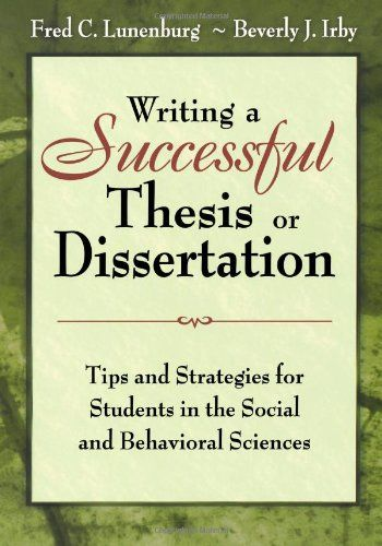 Writing a successful thesis or dissertation : tips and strategies for students in the social and behavioral sciences / Fred C. Lunenburg