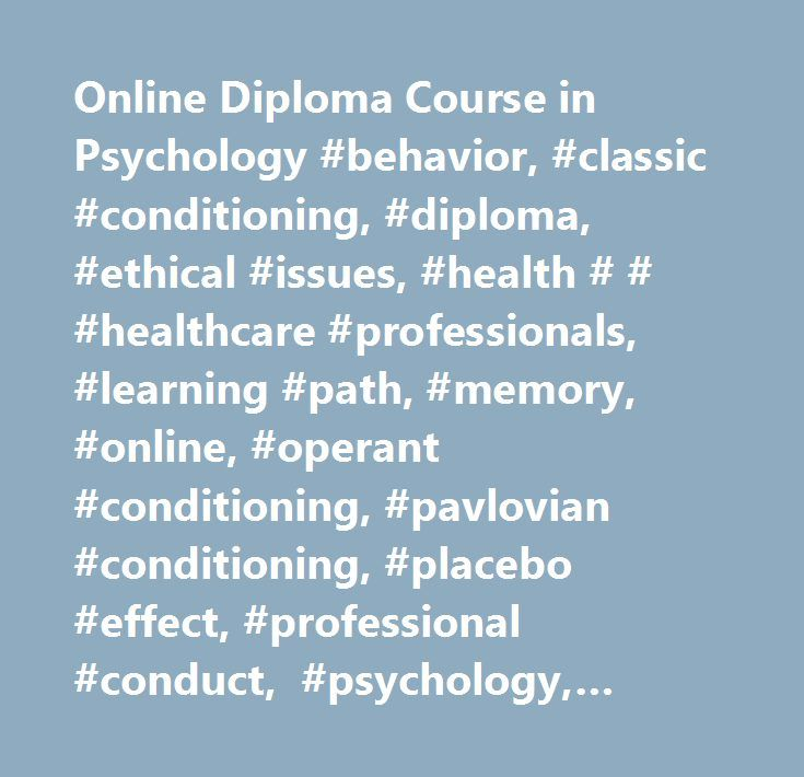Online Diploma Course in Psychology #behavior, #classic #conditioning, #diploma, #ethical #issues, #health # # #healthcare #professionals, #learning #path, #memory, #online, #operant #conditioning, #pavlovian #conditioning, #placebo #effect, #professional #conduct, #psychology, #psychology #of #attention, #scatter #diagram, #sleep #disorders, #states #of #consciousness, #stress, #visual #illusions, #visual #perceptions, #…
