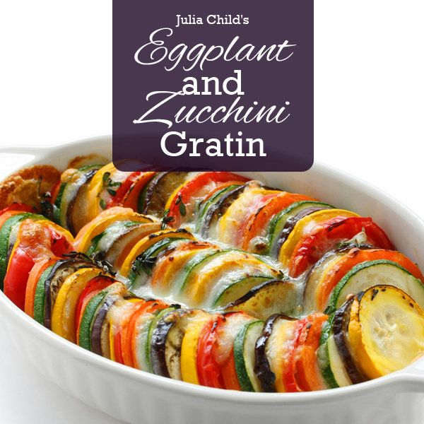 Eggplant and Zucchini Gratin by Julia Child - Ingredients on site, heat oven to 400 degrees and bake for 40 mins until veggies are tender and top is golden brown