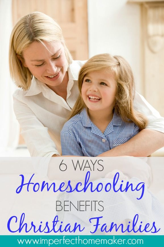 6 Ways Homeschooling Benefits Christian Families - Imperfect Homemaker