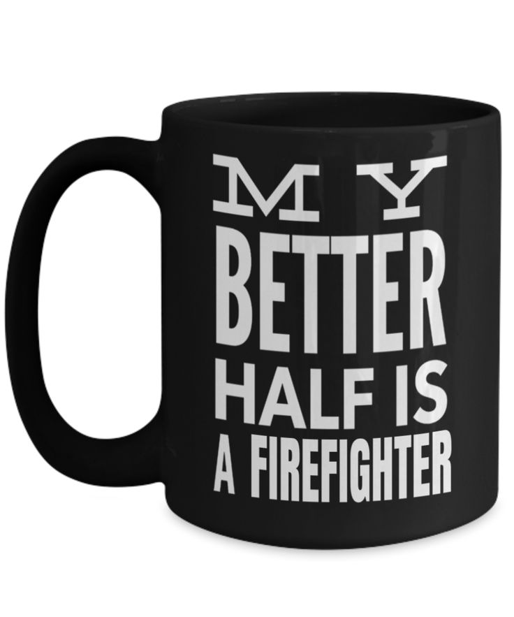 My better half is a firefighter gifts for a firefighter