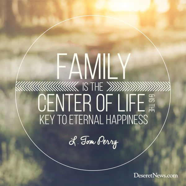 """Family is the center of life and is the key to eternal happiness."" From Elder Perry's http://pinterest.com/pin/24066179230820503 April 2015 http://facebook.com/223271487682878 message #LDSconf #ElderPerry #ShareGoodness"