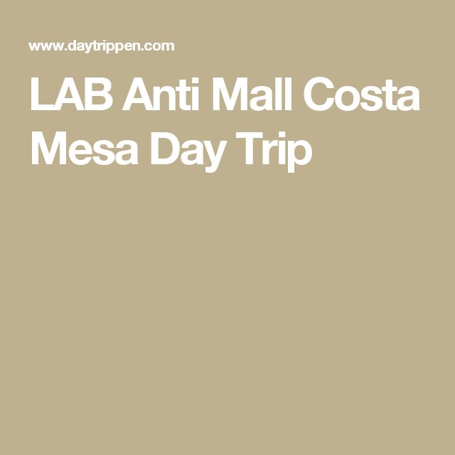 LAB Anti Mall Costa Mesa Day Trip