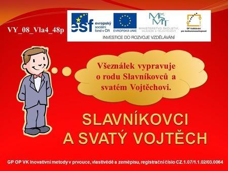 GP OP VK Inovativní metody v prvouce, vlastivědě a zeměpisu, registrační číslo CZ.1.07/1.1.02/03.0064 VY_08_Vla4_48p Všeználek vypravuje o rodu Slavníkovců.