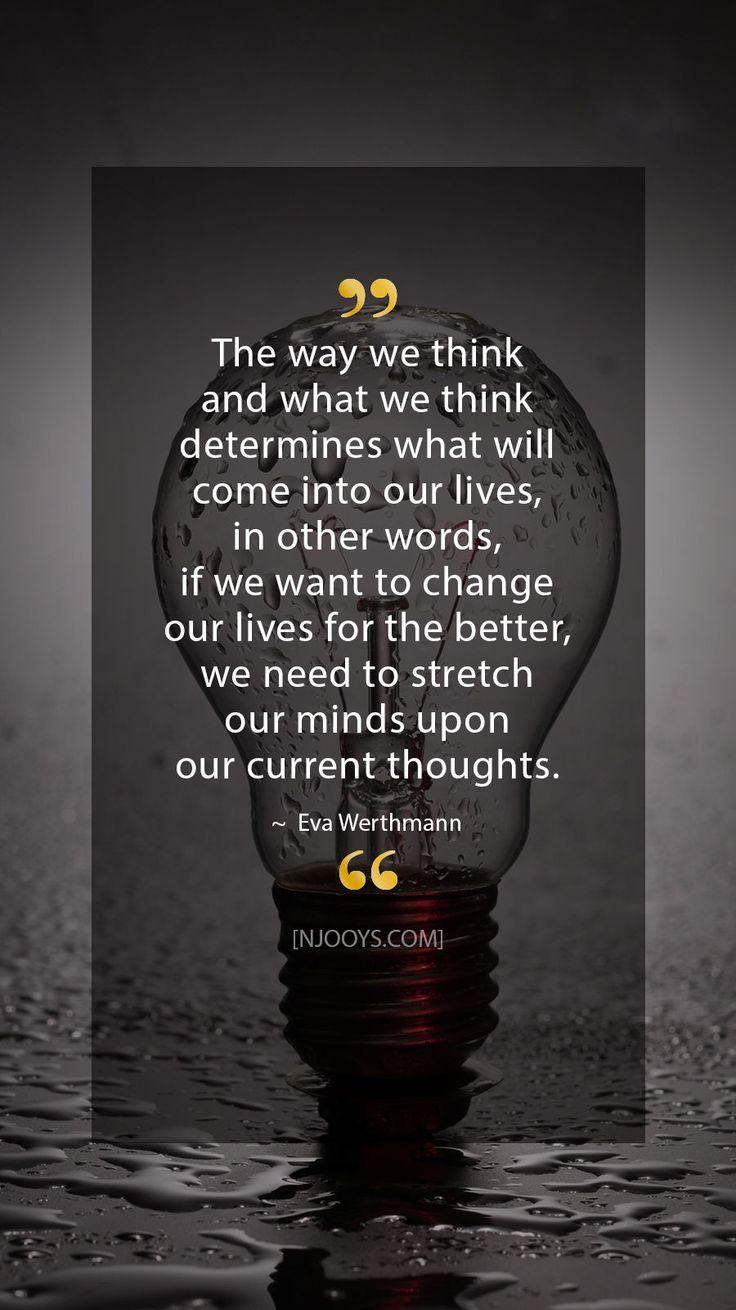 Eva Werthmann Zitate. Die Art und Weise, wie wir denken und was wir denken, bestimmt … – NJOOYS – Quotes   Inspirational + Motivational