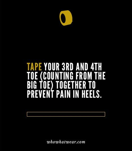 Tape your 3rd & 4th toe (counting from the big toe) together to prevent pain in heels.  Taping your 3rd & 4th toes together alleviates pressure on a nerve that splits between the two.