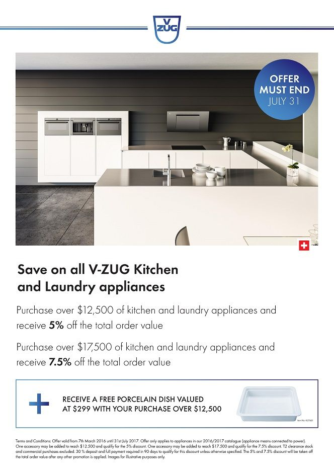 V-ZUG - SAVE Up to 7.5% on your Appliance Package    Purchase a V-ZUG Appliance Package to the value of $12,500 and SAVE 5%*  Spent $17,500 or more on your V-ZUG appliances and SAVE 7.5%*   With any purchase of a V-ZUG Appliance Package over $12,500 also receive a FREE porcelain dish valued at $299*