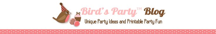 Birds Party BLOG | Party Printables | Party Ideas | Party Planning | Party Crafts | Party Recipes