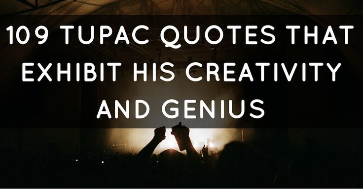 %TITTLE% -   Tupac Amaru Shakur was an American rapper, poet, actor, and activist. He was born in Harlem in 1971, and from an early age, showed an interest in the arts and honed his skills at the schools he attended.  Tupac acted in plays and rapped during high school, and after his family moved to... - https://purabella.club/109-tupac-quotes-that-exhibit-his-creativity-and-genius.html