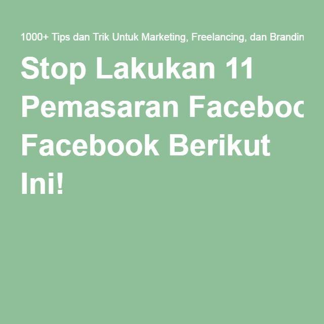 Stop Lakukan 11 Pemasaran Facebook Berikut Ini!