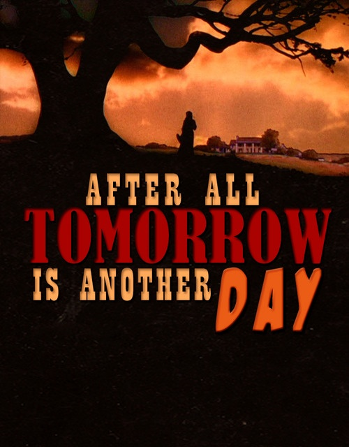 """""""I won't think about this right now. Because after all, tomorrow is another day."""""""
