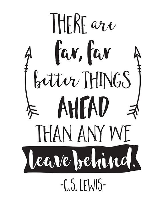 there are far, far better things ahead than any we leave behind / CS lewis quote / chalk idea