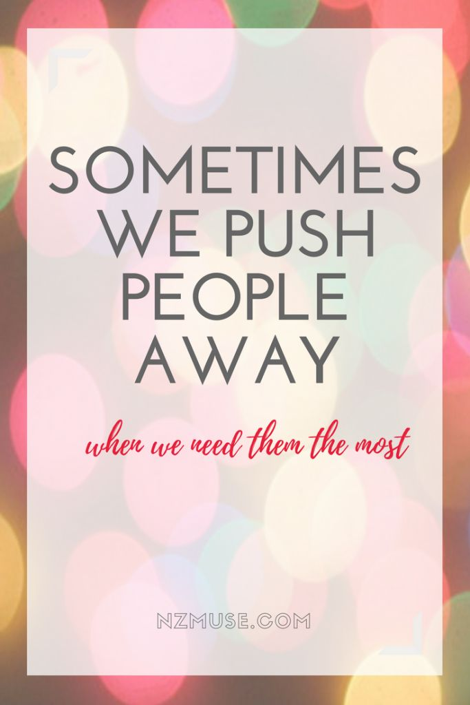 When we're hurting we do strange things, like push people away just when we need their support the most.