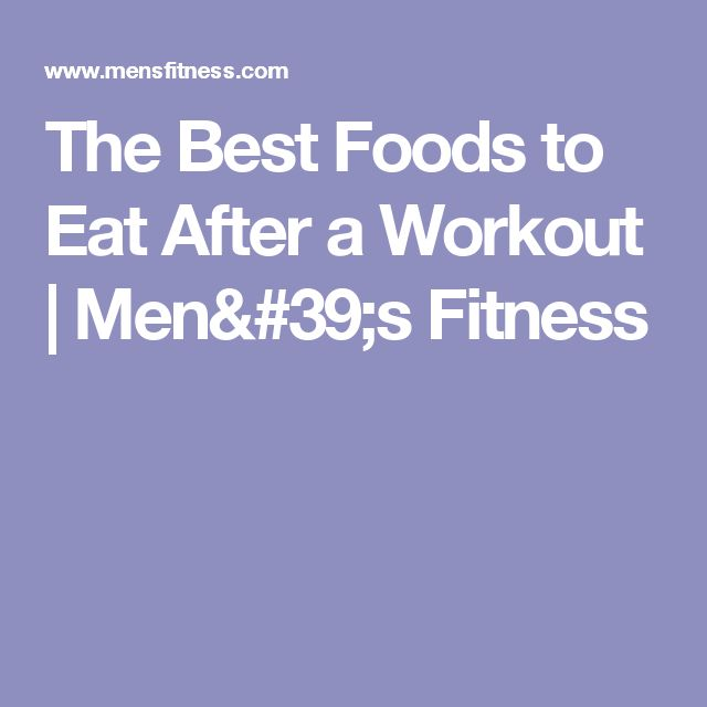 The Best Foods to Eat After a Workout | Men's Fitness