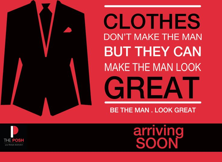 Clothes don't make the man , but they can make the man look great .