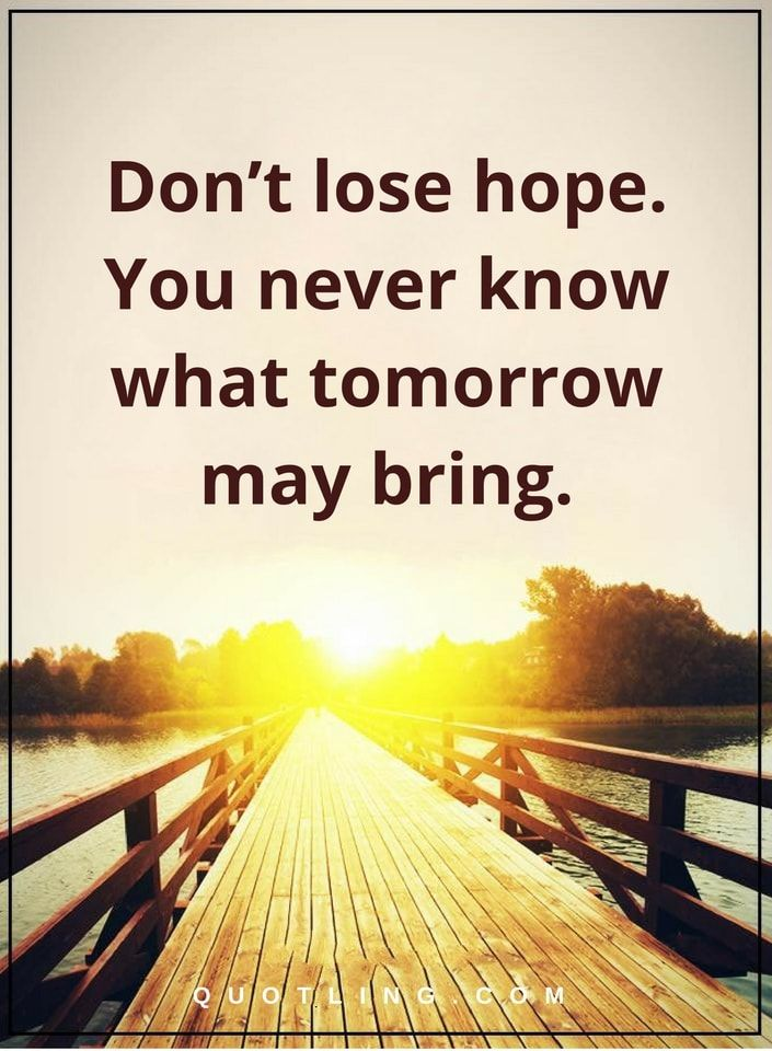 Don't lose hope. You never know what tomorrow may bring Inspirational quotes