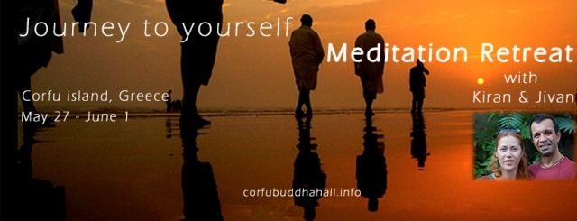 For five days we will weave together stillness and movement, sound and silence, in order to bring us back to our center, ease and wholeness. Using a combination of different meditation techniques, we will explore the rhythms of the mind, body and soul, while giving you time and space to reflect and enjoy on Corfu's beautiful beaches...  *A provisory schedule of this journey can be seen on the Corfu Buddha Hall's website - http://www.corfubuddhahall.info/calendar/journey-to-yourself