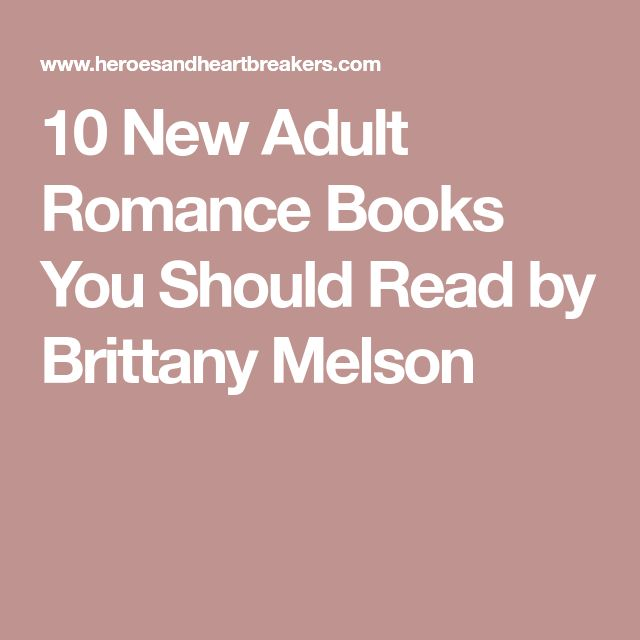 10 New Adult Romance Books You Should Read by Brittany Melson