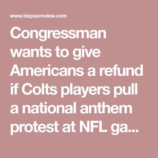 Congressman wants to give Americans a refund if Colts players pull a national anthem protest at NFL game