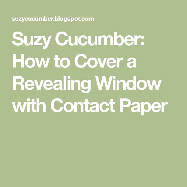 Suzy Cucumber: How to Cover a Revealing Window with Contact Paper