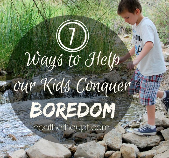 How to help our kids conquer boredom! The key - embrace it instead of rescue them from it!