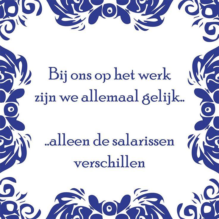 Tegeltjeswijsheid.nl - een uniek presentje - Bij ons op het werk zijn we allemaal gelijk