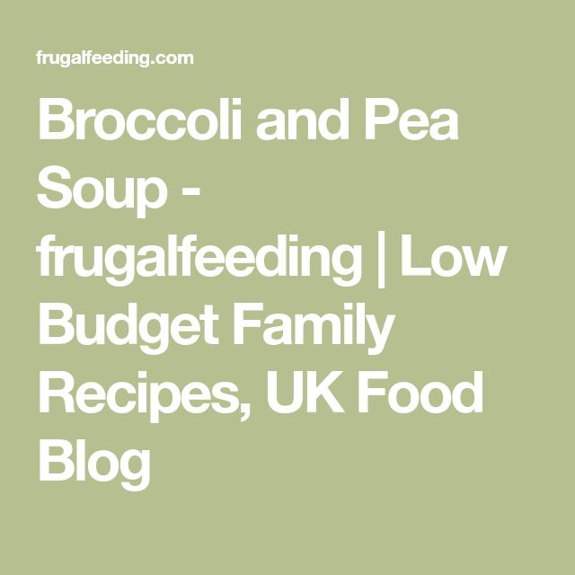 Broccoli and Pea Soup - frugalfeeding | Low Budget Family Recipes, UK Food Blog