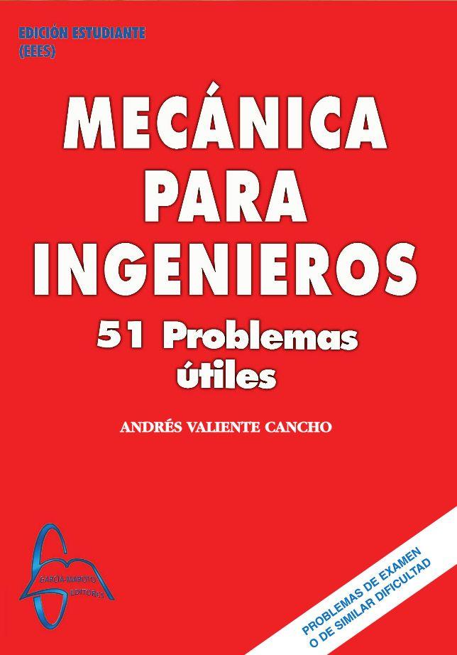 MECÁNICA PARA INGENIEROS 51 Problemas Ütiles Autor: Andrés Valiente Cancho  Editorial: García Maroto Editores ISBN: 9788493710576 ISBN ebook: 9788492976577 Páginas: 206 Grado: en Ingeniería Civil Área: Ciencias y Salud Sección: Física http://www.ingebook.com/ib/NPcd/IB_BooksVis?cod_primaria=1000187&codigo_libro=116