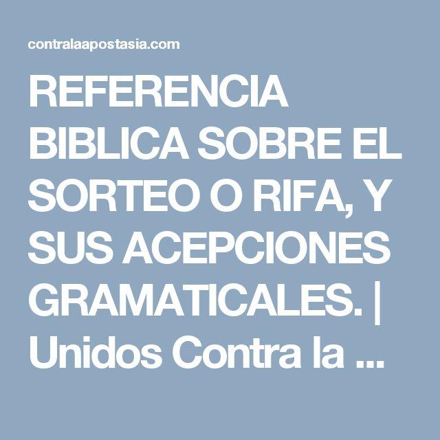 REFERENCIA BIBLICA SOBRE EL SORTEO O RIFA, Y SUS ACEPCIONES GRAMATICALES.   Unidos Contra la Apostasía