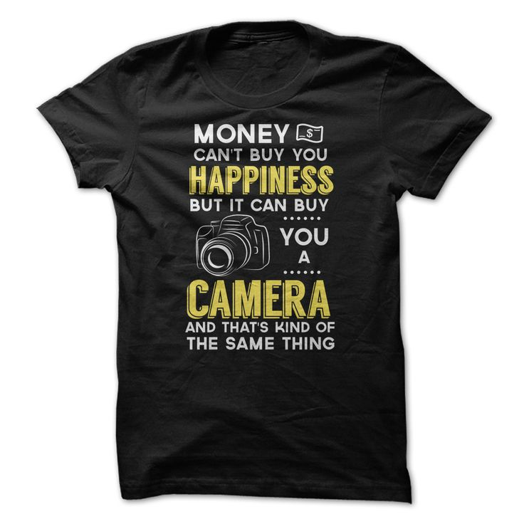 Funny photographer shirt - Money cant buy you happiness but it can buy you a camera! #funnyshirts, #photographer