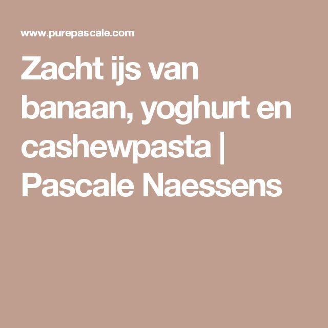 Zacht ijs van banaan, yoghurt en cashewpasta | Pascale Naessens