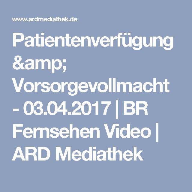 Patientenverfügung & Vorsorgevollmacht - 03.04.2017   BR Fernsehen Video   ARD Mediathek