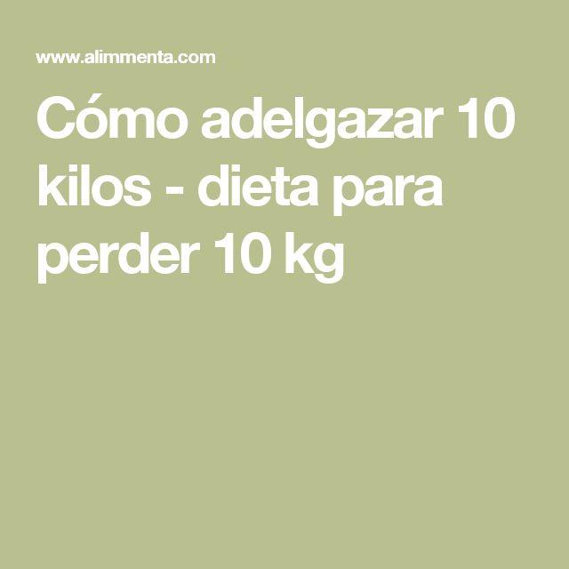 Cómo adelgazar 10 kilos - dieta para perder 10 kg