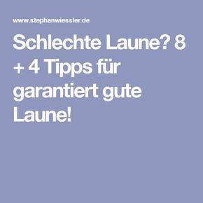 Schlechte Laune? 8 + 4 Tipps für garantiert gute Laune!