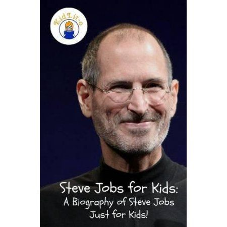 Steve Jobs for Kids: A Biography of Steve Jobs Just for Kids!